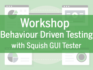 Workshop: Squish in Action – UI Behaviour Driven Testing