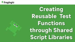 Tutorial Creating Reusable Test Functions through Shared Script Libraries