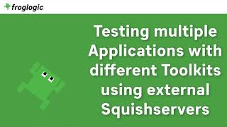 Tutorial Testing Multiple Applications with Different Toolkits using External Squishservers