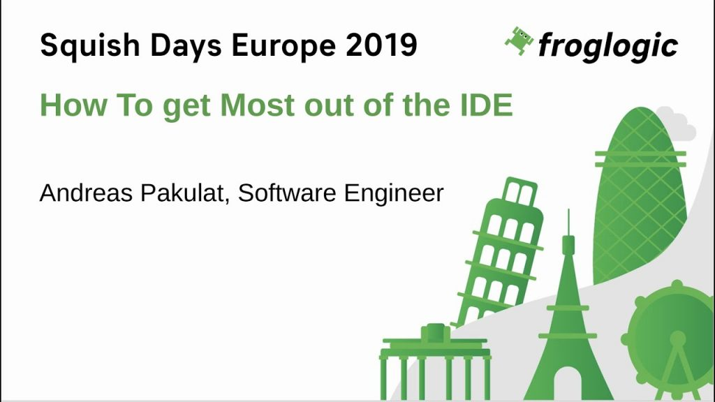 SquishDays 2019 - Talk: How To Get The Most Out Of The Squish IDE