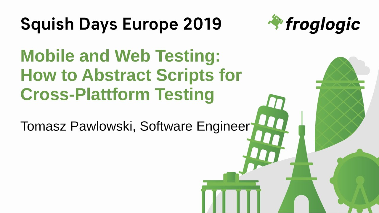 SquishDays 2019: How to Abstract Scripts for Cross-Plattform Testing (Mobile and Web Testing)