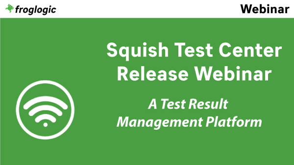 Release Webinar Squish Test Center