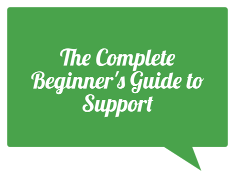 The Complete Beginner's Guide to Support